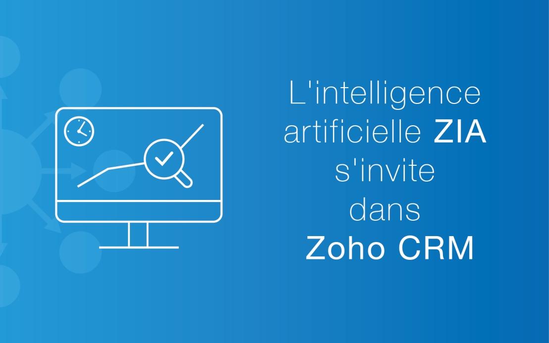 L'intelligence artificielle ZIA s'invite dans Zoho CRM pour dynamiser vosventes